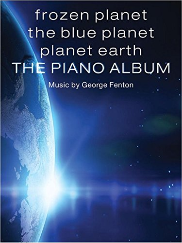 Frozen Planet, The Blue Planet, Planet Earth: The Piano Album/フローズン・プラネット、ブルー・プラネット、プラネット・アース: ピアノ・アルバム 楽譜