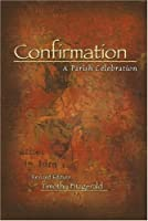 Confirmation: A Parish Celebration (Font and Table Series)