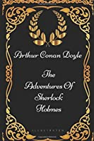 The Adventures Of Sherlock Holmes: By Arthur Conan Doyle - Illustrated
