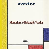 Mondrian, O Holandes Voador