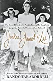 Jackie, Janet & Lee: The Secret Lives of Janet Auchincloss and Her Daughters, Jacqueline Kennedy Onassis and Lee Radziwill 画像