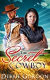 ROMANCE: COWBOY ROMANCE: WESTERN ROMANCE: The Secret Cowboy (Multicultural Billionaire Romance BWWM Interracial) (Cowboy Contemporary Steamy Short Stories Western Ranch) (English Edition)