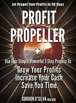Profit Propeller: Jet Propel Your Profits Now by [D'Silva, Gordon]