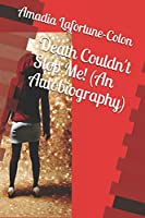 Death Couldn't Stop Me! (An Autobiography)