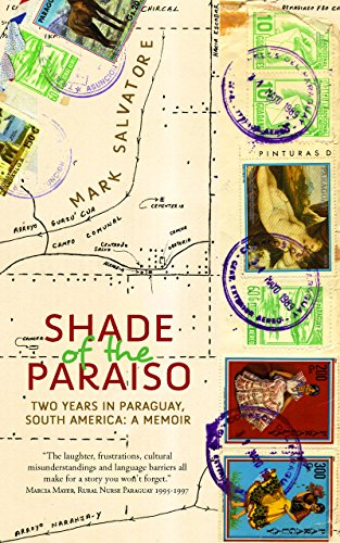 Shade of the Paraiso: Two Years in Paraguay, South America: A Memoir (English Edition)