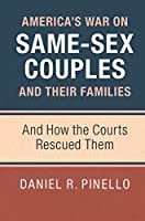 America's War on Same-Sex Couples and their Families: And How the Courts Rescued Them (Camb02 270619)