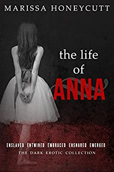 The Life of Anna: The Complete Dark Story by [Honeycutt, Marissa]