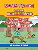 Randy Tai Chi Manages General Diabetes: Featuring the Amazing Grandma & Dr. B. Better