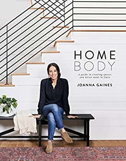 Homebody: A Guide to Creating Spaces You Never Want to Leave by [Gaines, Joanna]