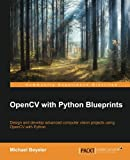 OpenCV with Python Blueprints: Design and Develop Advanced Computer Vision Projects Using Opencv With Python