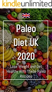 Paleo Diet UK 2020: Lose Weight And Get Healthy With These Paleo Recipes (English Edition)