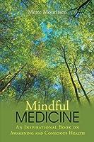Mindful Medicine: An Inspirational Book on Awakening and Conscious Health