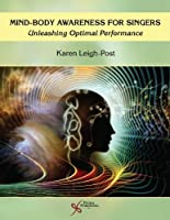 Mind-Body Awareness for Singers: Unleashing Optimal Performance by Karen Leigh-Post(2014-07-01)