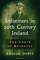 Informers in 20th Century Ireland: The Costs of Betrayal