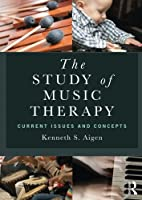 The Study of Music Therapy: Current Issues and Concepts by Kenneth S. Aigen(2013-12-09)