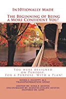 In10tionally Made the Beginning of Being a More Confident You!: You Were Designed on Purpose, for a Purpose, with a Plan!