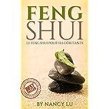 Feng Shui: Feng Shui Pour Les Débutants ( Feng Shui, Yoga, Comment Feng Shui, Décoration, Décorations, Rangement Maison, Rangement) (French Edition)