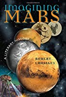 Imagining Mars: A Literary History (Early Classics of Science Fiction)