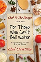 For Those Who Can't Boil Water (Chef to the Rescue)