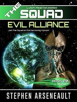 THE SQUAD Evil Alliance: (Novelette 20) by [Arseneault, Stephen]