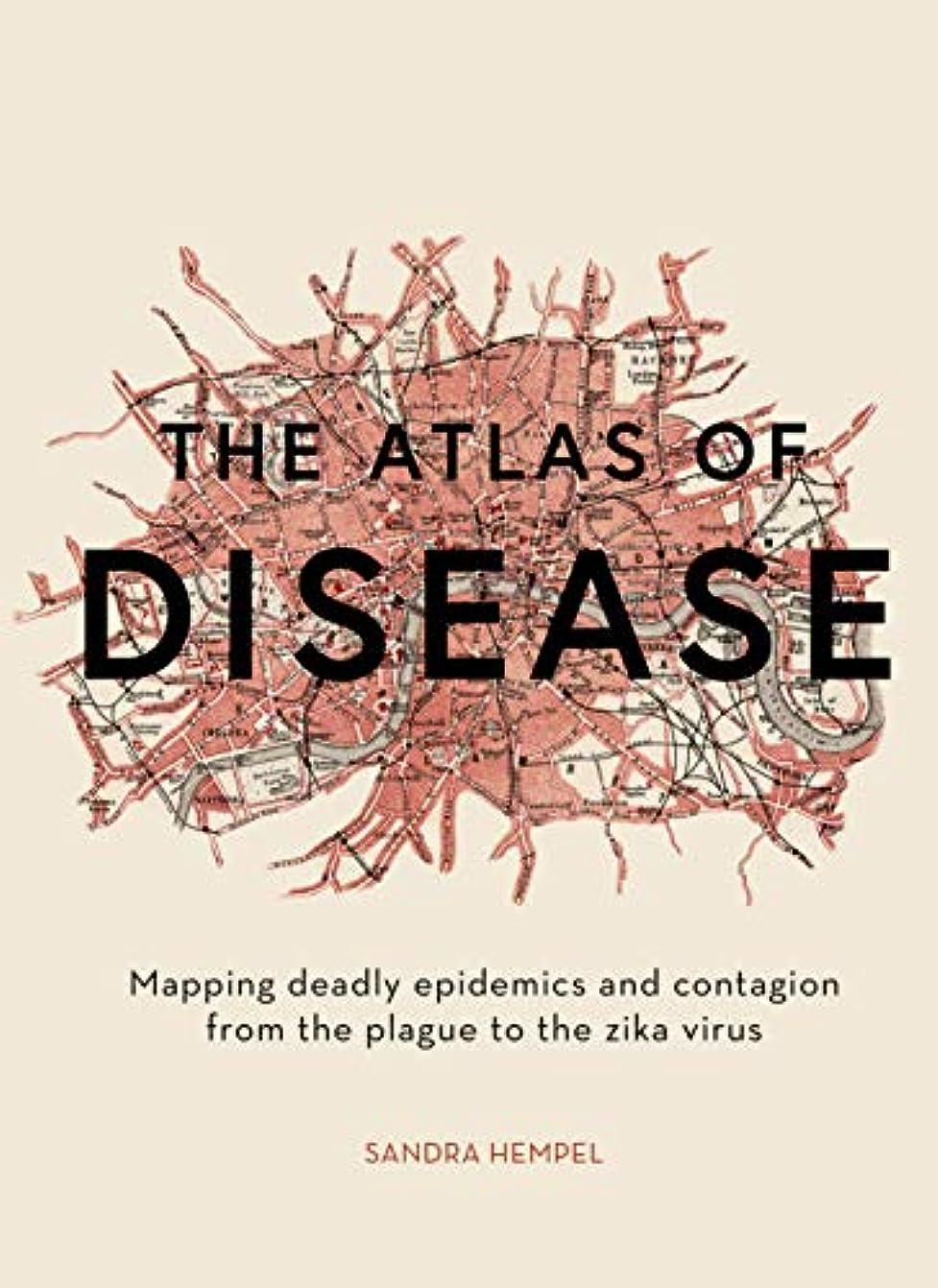 事高く自由The Atlas of Disease: Mapping deadly epidemics and contagion from the plague to the zika virus