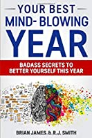 Your best mind-blowing year: Badass secrets to better yourself this year
