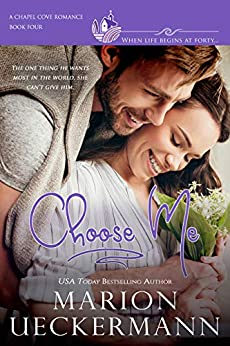 Choose Me: A clean, sweet, faith-filled, small-town romance, where life begins at forty. (Chapel Cove Romances Book 4) by [Ueckermann, Marion, Romances, Chapel Cove, Macarthur, Autumn, Verde, Alexa]