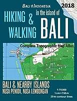 Hiking & Walking in the Island of Bali Complete Topographic Map Atlas Bali Indonesia 1: 75000 Bali & Nearby Islands Nusa Penida, Nusa Lembongan: Travel Guide Hiking Trail Maps (Trails, Hikes & Walks Topographic Map)