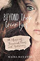 Beyond These Green Eyes: A Memoir of Fragmented Pieces and Rediscovery