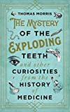 The Mystery of the Exploding Teeth and Other Curiosities from the History of Medicine 画像