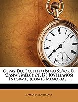 Obras del Excelentisimo Senor D. Gaspar Melchor de Jovellanos: Informes (Cont.) Memorias...