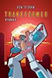 How to Draw Transformer: The Step-by-Step Transformer Drawing Book (English Edition)