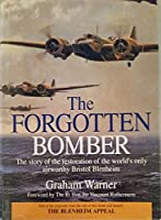 The Forgotten Bomber: The Story of the Restoration of the World's Only Airworthy Bristol Blenheim