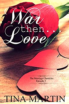 War, Then Love (The Marriage Chronicles Book 3) by [Martin, Tina]