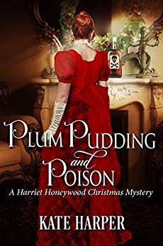 Plum Pudding & Poison: A Harriet Honeywood Christmas Novella by [Harper, Kate]