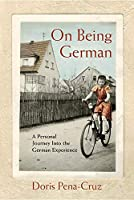 On Being German: A Personal Journey Into the German Experience