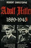 Adolf Hitler, 1889-1944.