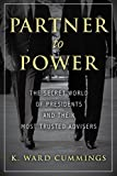 Partner to Power: The Secret World of Presidents and Their Most Trusted Advisers