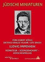 Ludwig Pappenheim: Redakteur - Sozialdemokrat - Menschenfreund