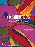 The Synthetic '70s: Fabric of the Decade (Schiffer Design Book)