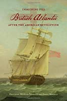 Imagining the British Atlantic After the American Revolution (The UCLA Clark Memorial Library)