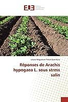 R?ponses de Arachis hypogaea L. sous stress salin (French Edition) [並行輸入品]