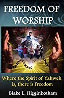 Freedom of Worship: Where the Spirit of Yahweh Is There Is Freedom