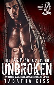 Unbroken: The ALPHA Edition (The Midwest Alphas Trilogy Book 2) by [Kiss, Tabatha]