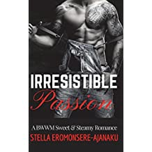 Irresistible Passion: A Bwwm Sweet & Steamy Romance