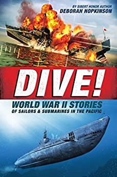 Dive! World War II Stories of Sailors & Submarines in the Pacific by [Hopkinson, Deborah]