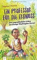 Ein Professor fuer die Erdnuss: Das ungewoehnliche Leben des George Washington Carver