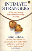 Intimate Strangers: What Goes Wrong in Relationships Today and Why