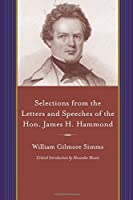 Selections from the Letters and Speeches of the Hon. James H. Hammond (Project of the SIMMs Initiatives)