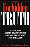 Forbidden Truth: U.S.-Taliban Secret Oil Diplomacy and the Failed Search for Bin Laden